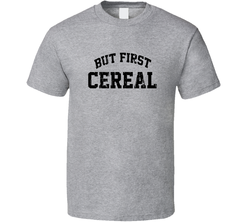 But First Cereal Cool Junk Food Lover Worn Look Funny T Shirt
