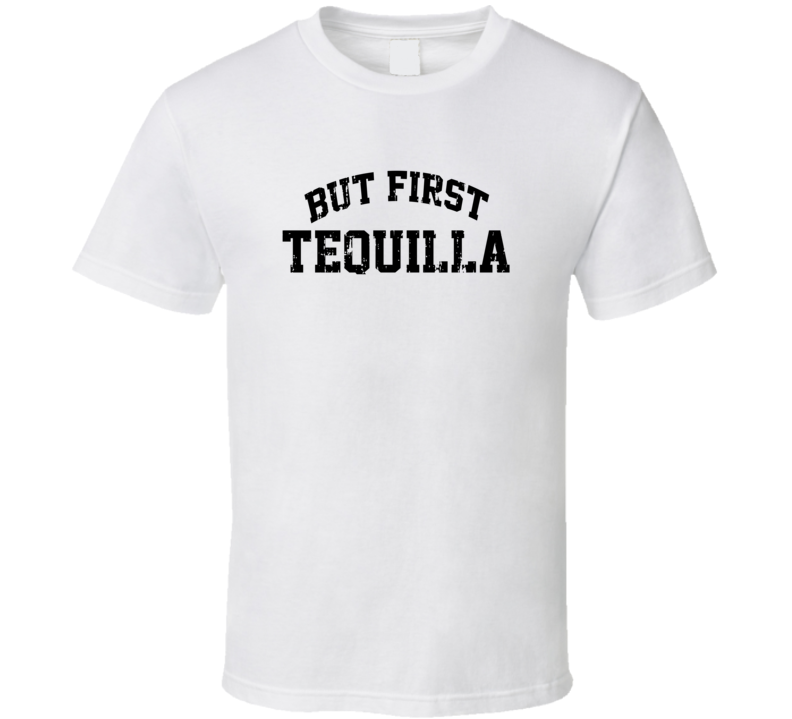 But First Tequilla Cool Junk Food Lover Worn Look Funny T Shirt