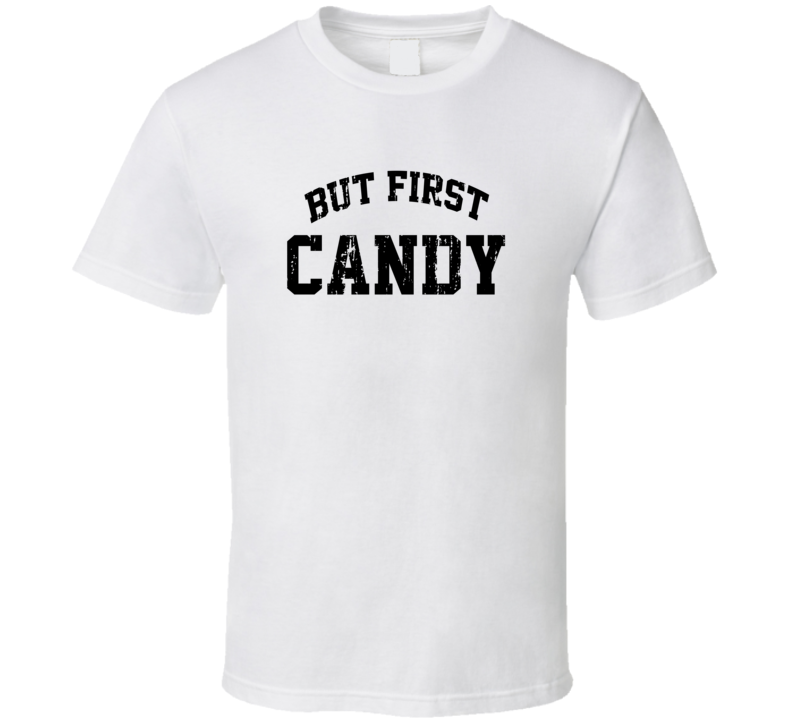 But First Candy Cool Junk Food Lover Worn Look Funny T Shirt