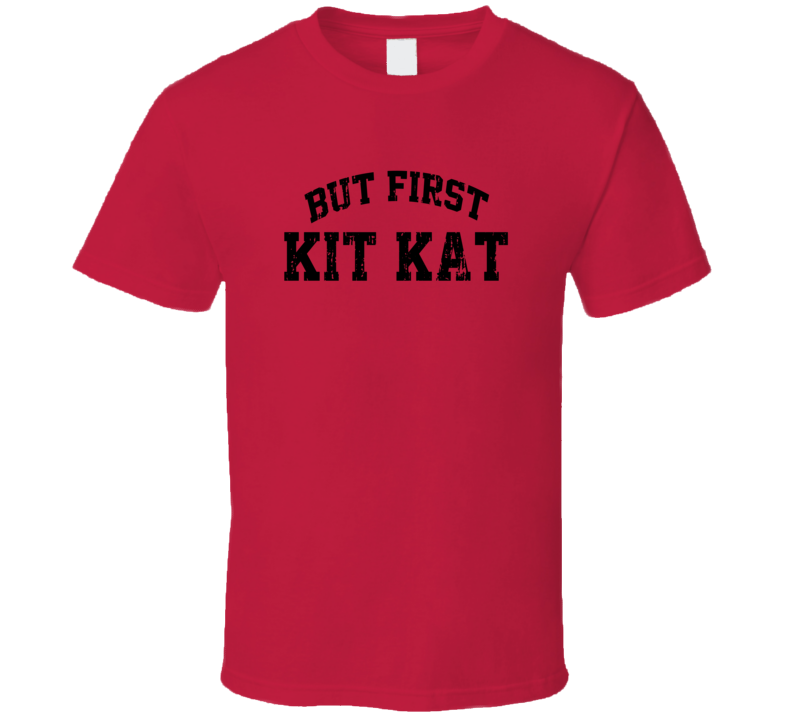 But First Kit Kat Cool Junk Food Lover Worn Look Funny T Shirt