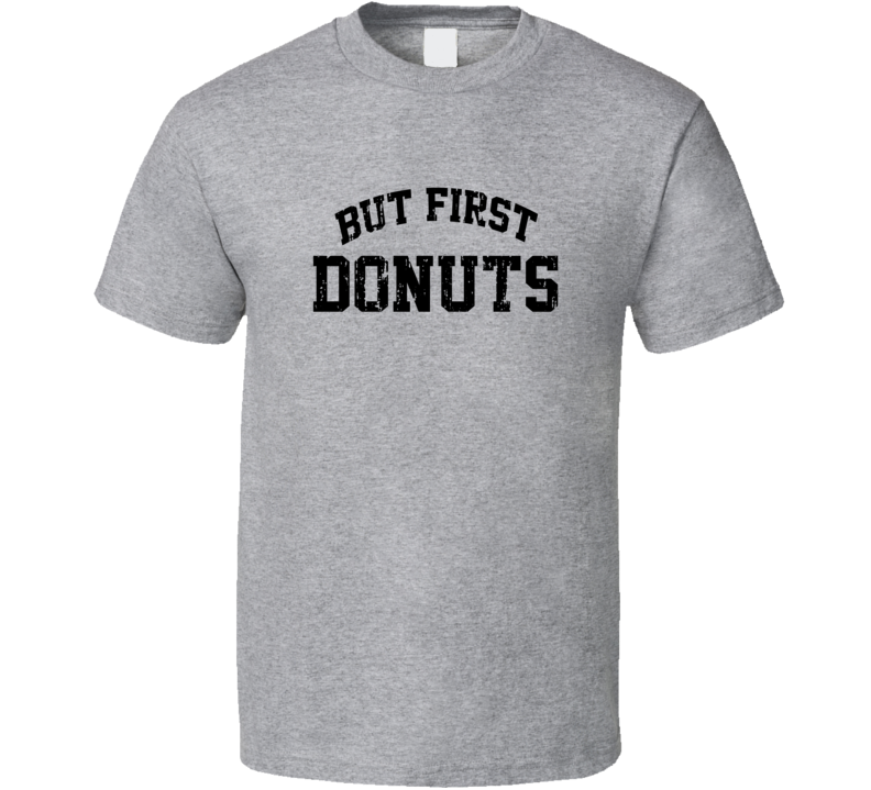 But First Donuts Cool Junk Food Lover Worn Look Funny T Shirt