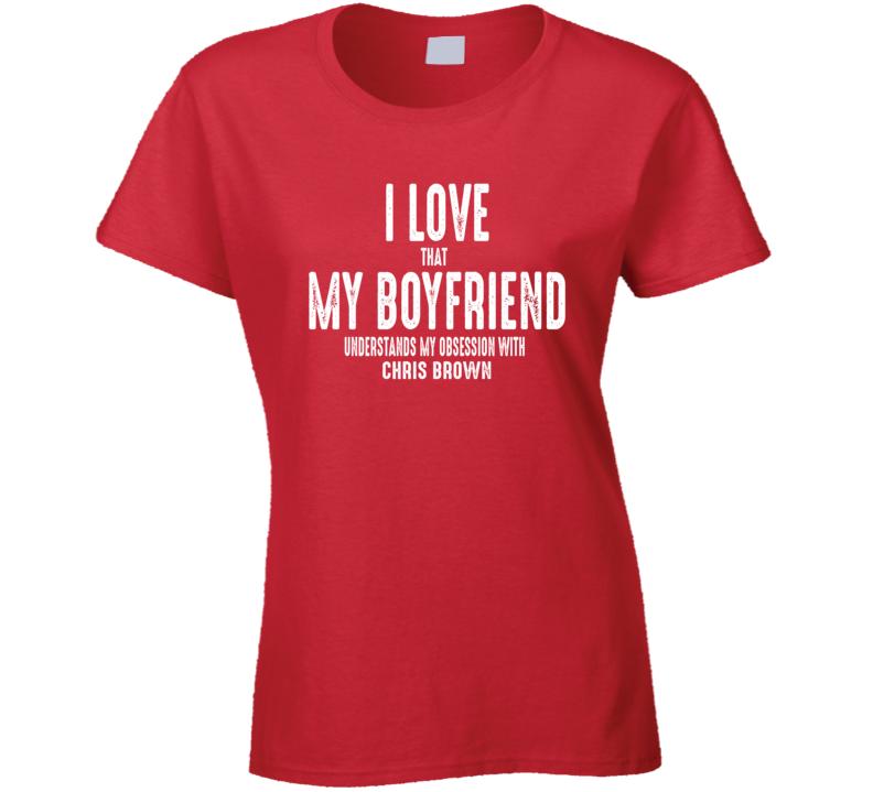 I Love My Boyfriend Chris Brown Worn Look Funny Ladies T Shirt