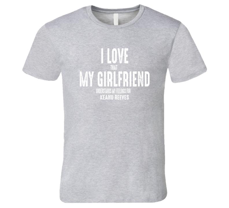 I Love My Girlfriend Keanu Reeves Worn Look Funny Mens T Shirt