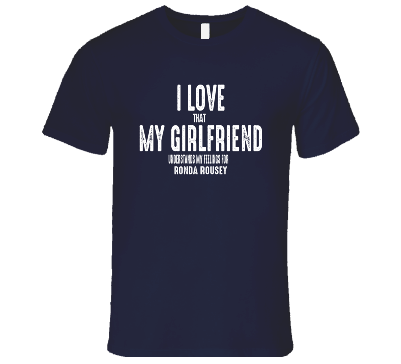I Love My Girlfriend Ronda Rousey Worn Look Funny Mens T Shirt
