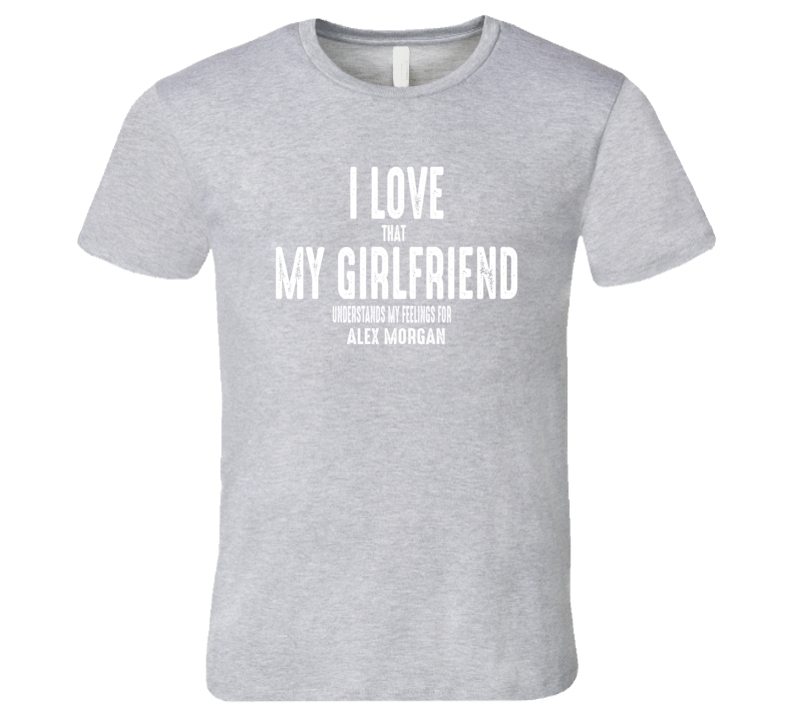I Love My Girlfriend Alex Morgan Worn Look Funny Mens T Shirt