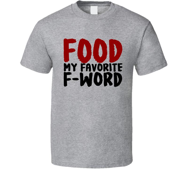 Food My Favorite F Word Funny Cool Foodie T Shirt