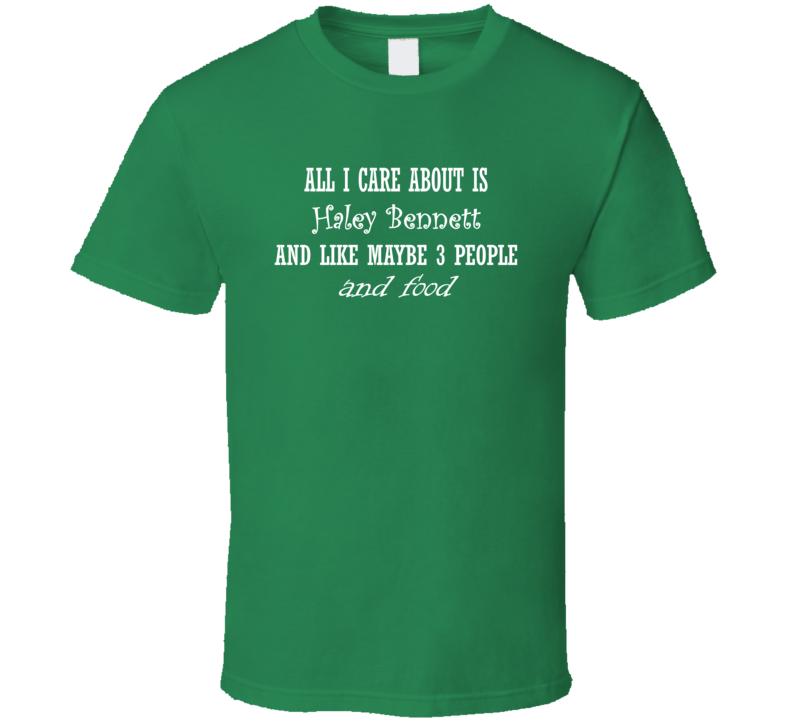 All I Care About Haley Bennett And Food Hot Women Xmas Gift T Shirt