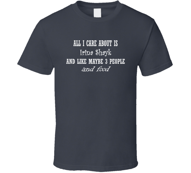 All I Care About Irina Shayk And Food Hot Women Xmas Gift T Shirt