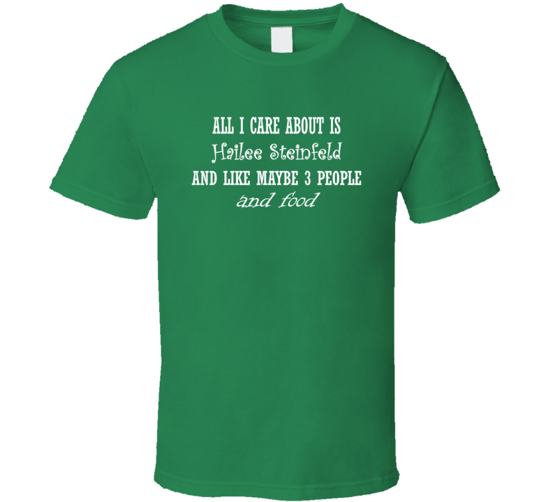 All I Care About Hailee Steinfeld And Food Hot Women Xmas Gift T Shirt