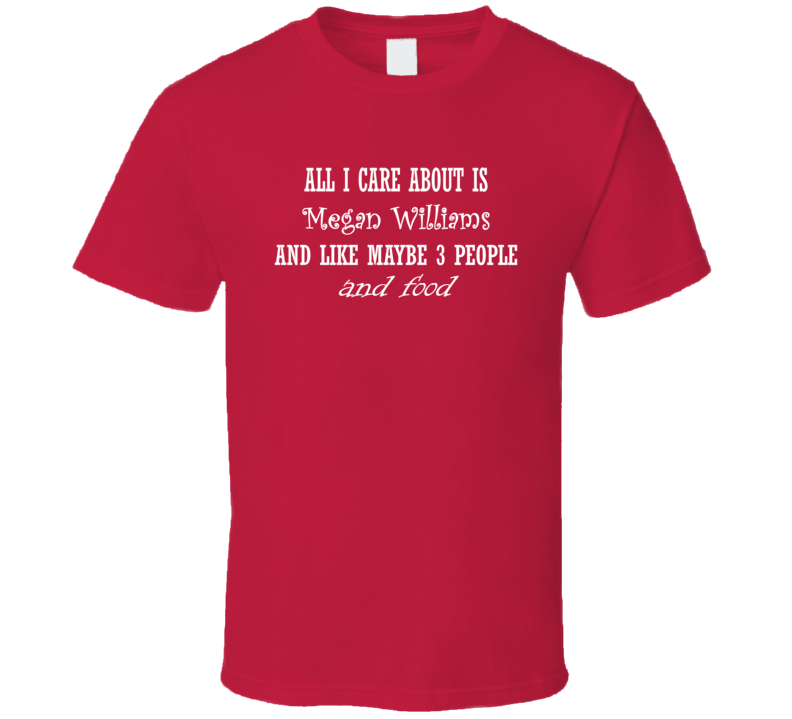 All I Care About Megan Williams And Food Hot Women Xmas Gift T Shirt