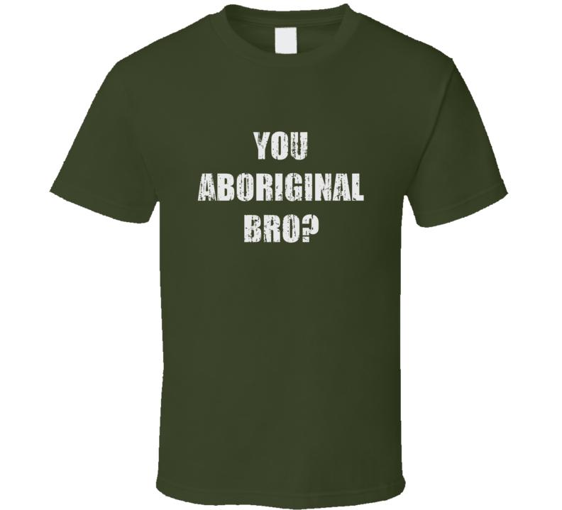 You Aboriginal Bro Popular Culture Hip-Hop Meme Funny T Shirt
