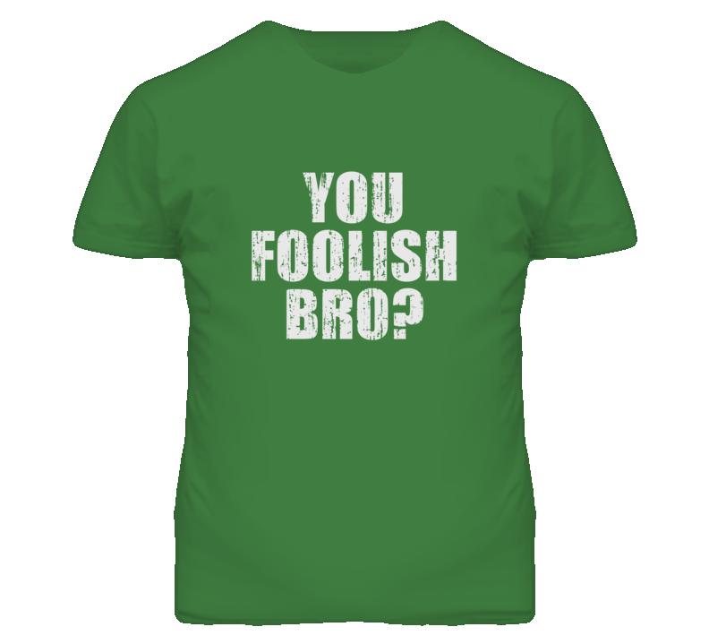 You Foolish Bro Popular Culture Hip-Hop Meme Funny T Shirt
