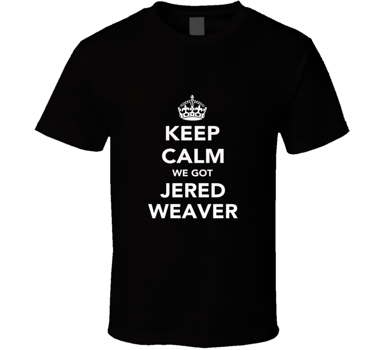 Keep Calm Jered Weaver Angels Fan Cotton Funny T Shirt