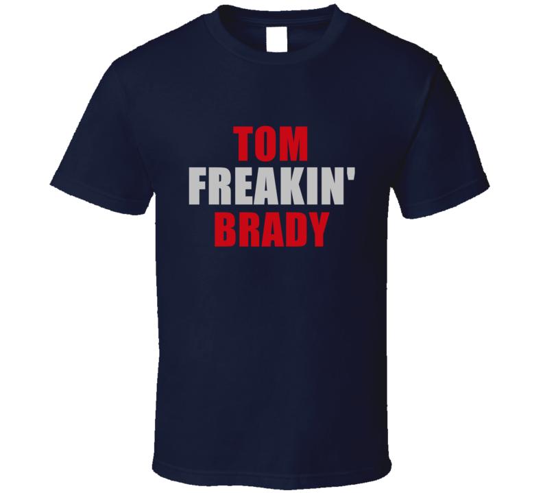 Tom Brady Freakin Football Sports New England T Shirt