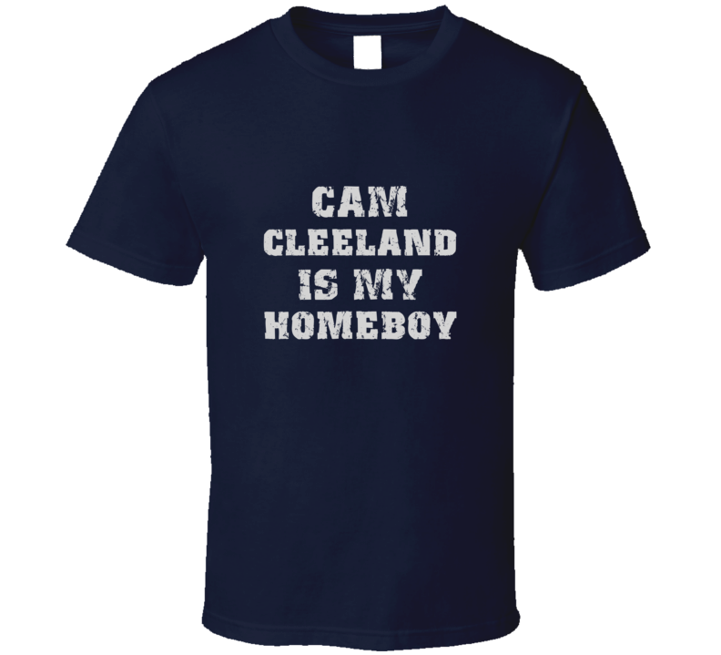 Cam Cleeland Is My Homeboy Football Sports New England T Shirt