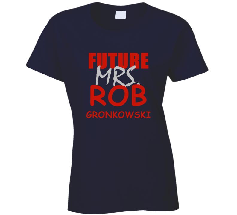 Rob Gronkowski Future Mrs Football Sports New England T Shirt