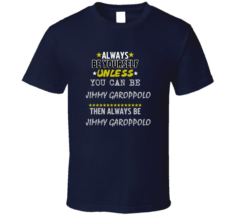 Jimmy Garoppolo Always Be Football Sports New England T Shirt
