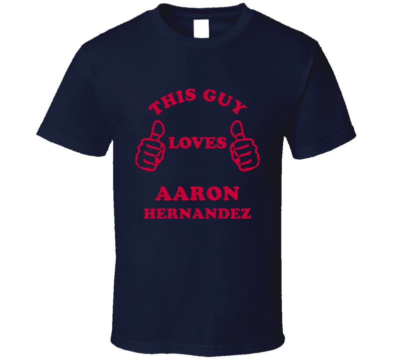 Aaron Hernandez This Guy Loves Football Sports New England T Shirt