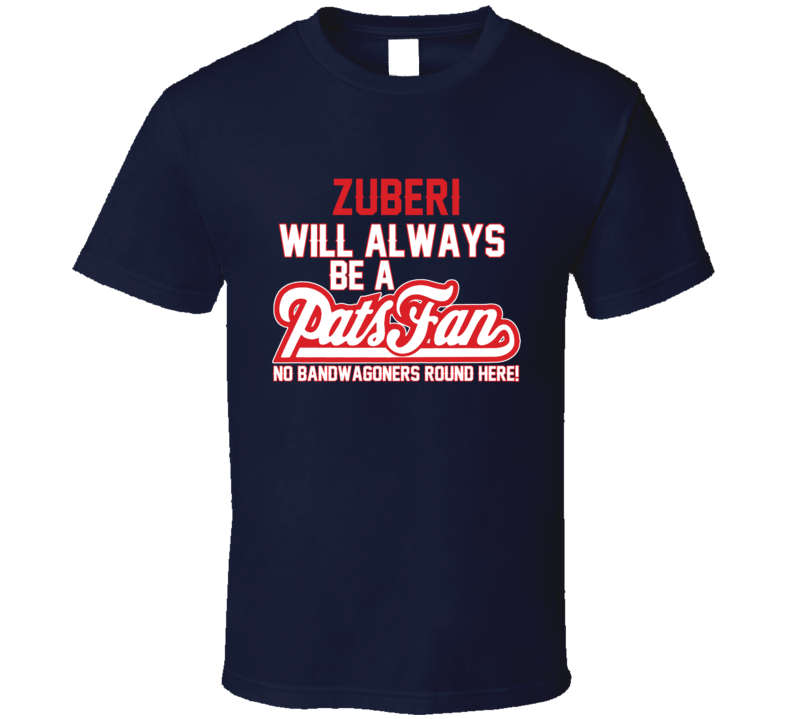 Zuberi Will Always Be A Pats Fan New England Football T Shirt