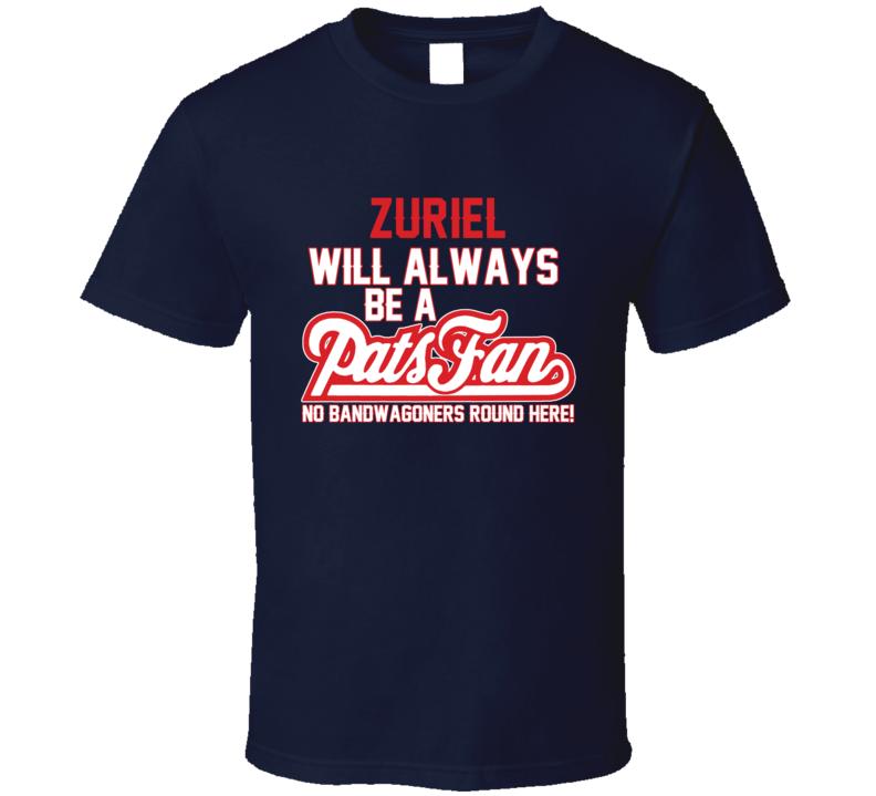 Zuriel Will Always Be A Pats Fan New England Football T Shirt