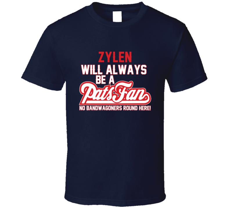 Zylen Will Always Be A Pats Fan New England Football T Shirt