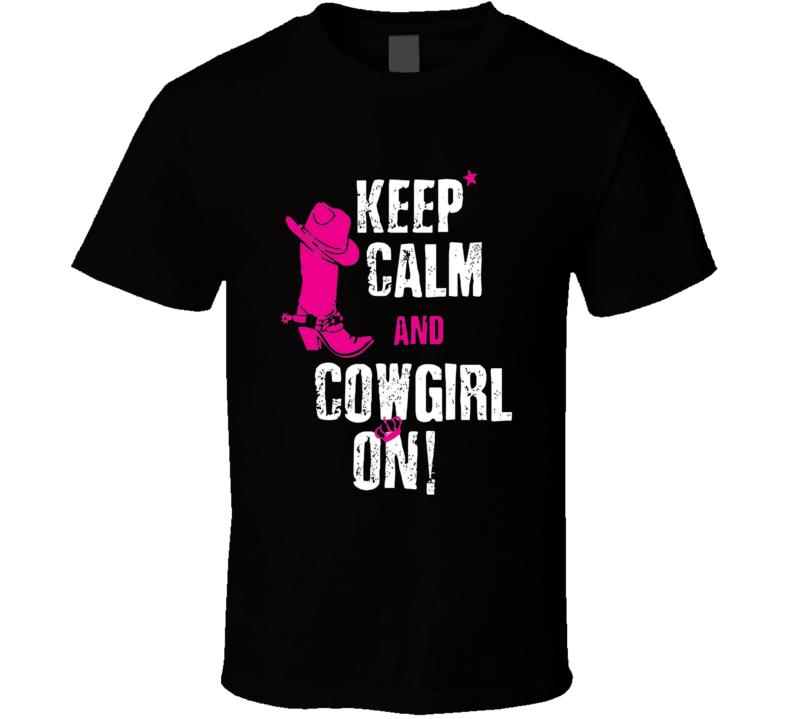 Keep Calm and Cowgirl On Shirt, Keep Calm Shirts, Keep Calm Sayings, Keep Calm Tee Shirts Funny, Keep Calm Clothing, Keep Calm Gift Ideas, Custom Shirts Keep Calm
