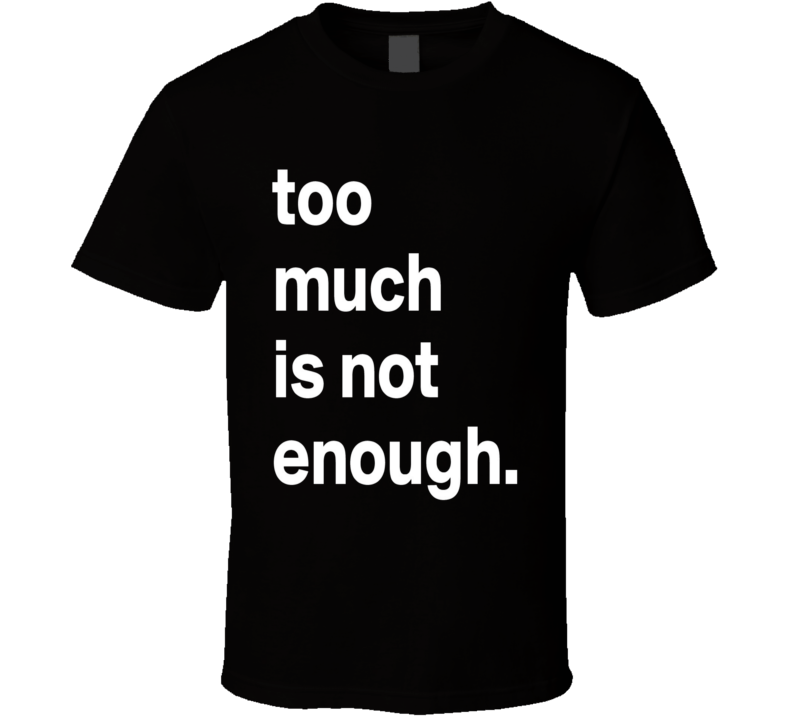 Too Much Is Not Enough Graphic Black Cotton T Shirt