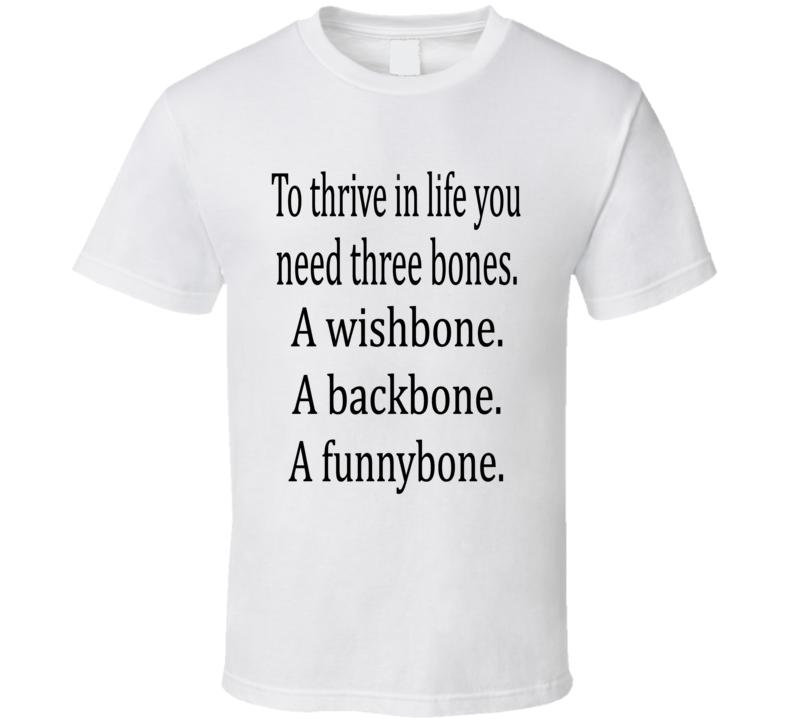 To Thrive in Life You Need Three Bones: A Wishbone, A Backbone, A Funnybone Graphic White Cotton Unisex T Shirt