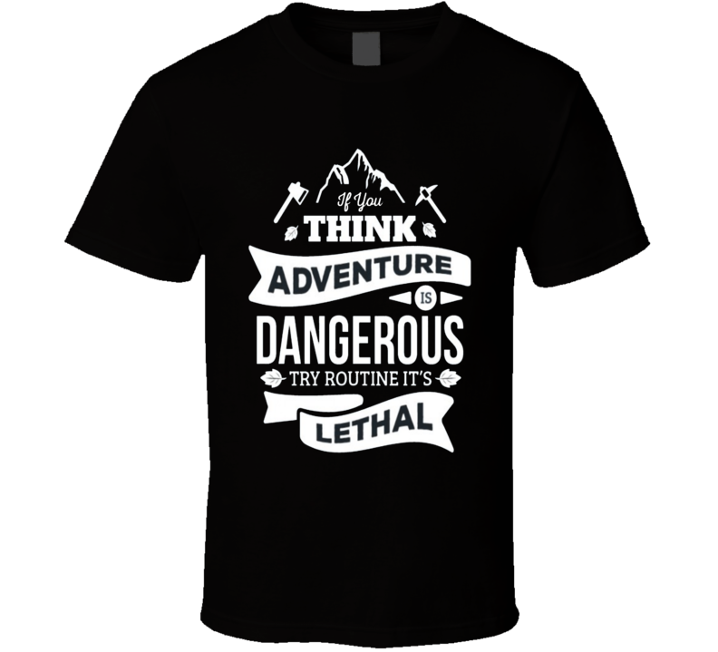 If You Think Adventure is Dangerous Try Routine It's Lethal Unisex Graphic  T Shirt