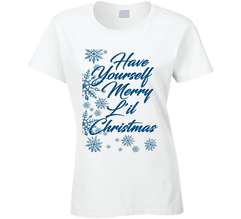 Have Yourself A Merry L'il Christmas Ladies Christmas T Shirt