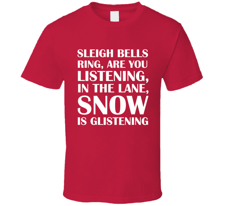 Sleigh Bells Ring Christmas T Shirt - Standard Fit