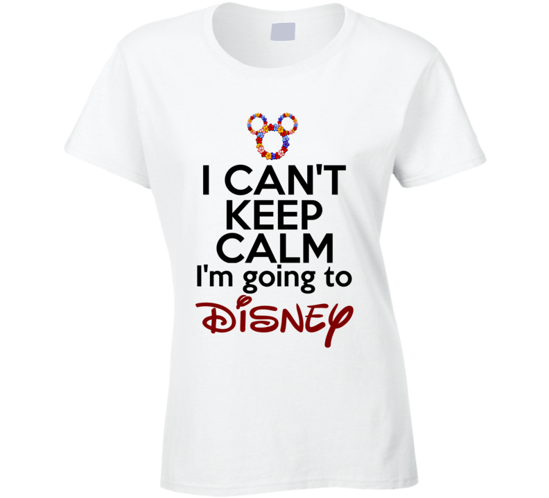 I Can't Keep Calm I'm Going To Disney, Keep Calm Disney Shirts, Keep Calm Shirts, Keep Calm Sayings, Keep Calm Tee Shirts Funny, Keep Calm Clothing, Keep Calm Gift Ideas, Custom Shirts Keep Calm