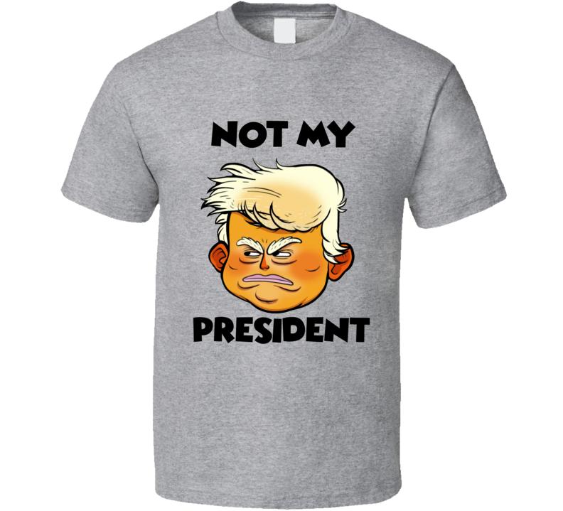 Not My President - Trump T Shirt - Unisex Fit