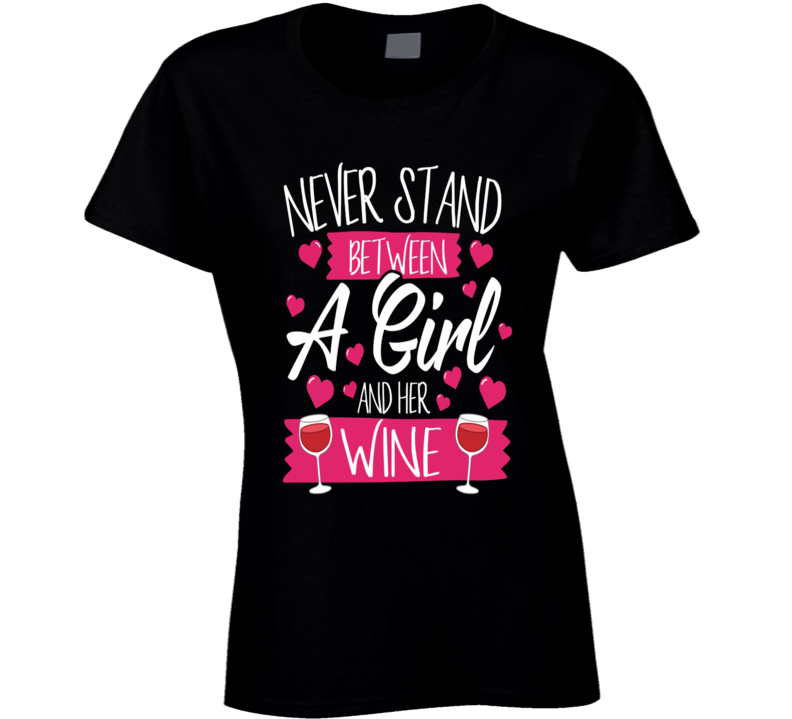 Never Stand Between A Girl And Her Wine Ladies Fitted T Shirt