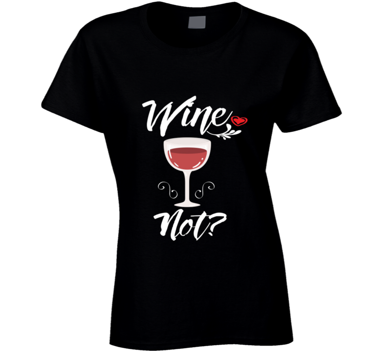 Wine Not Ladies Fitted T Shirt