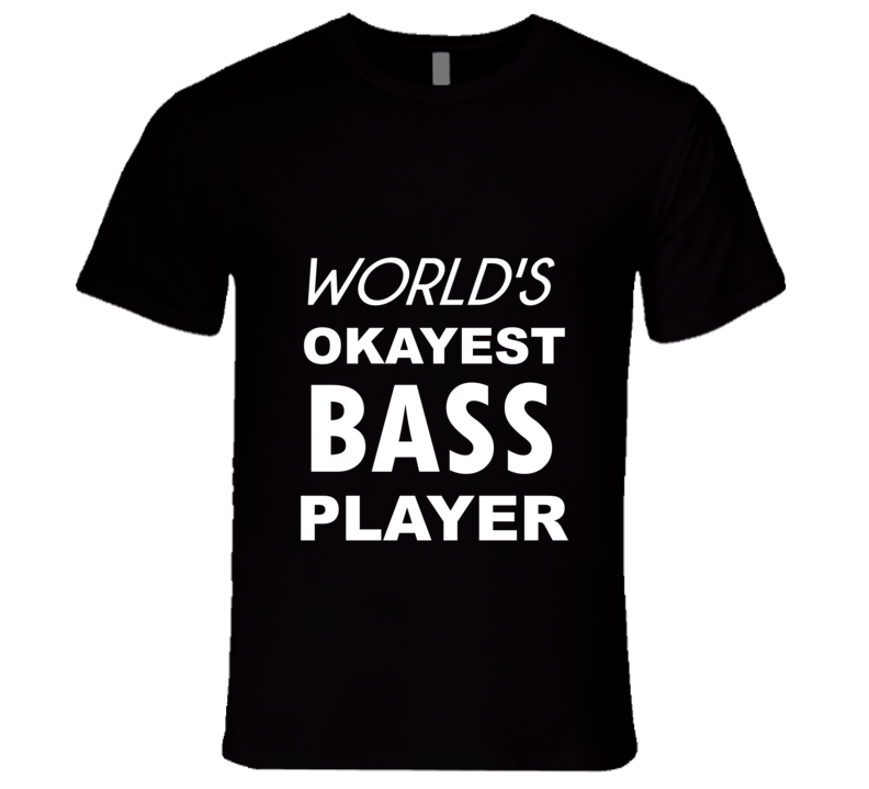 World's Okayest Bass Player Unisex Fitted T Shirt