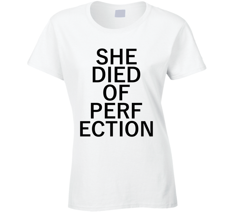 Rihanna's T Shirt - She Died Of Perfection Ladies Fitted T Shirt