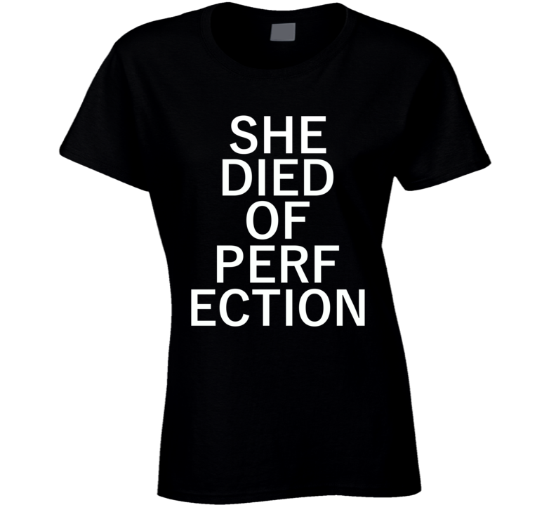 Rihanna's T Shirt - She Died Of Perfection Ladies Fitted