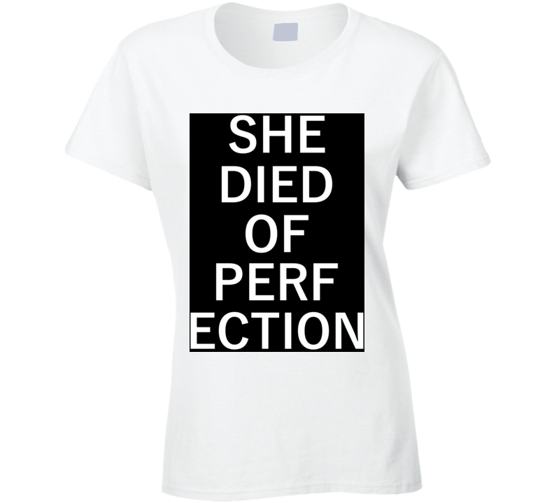 Rihanna T Shirt She Died of Perfection Ladies Fitted