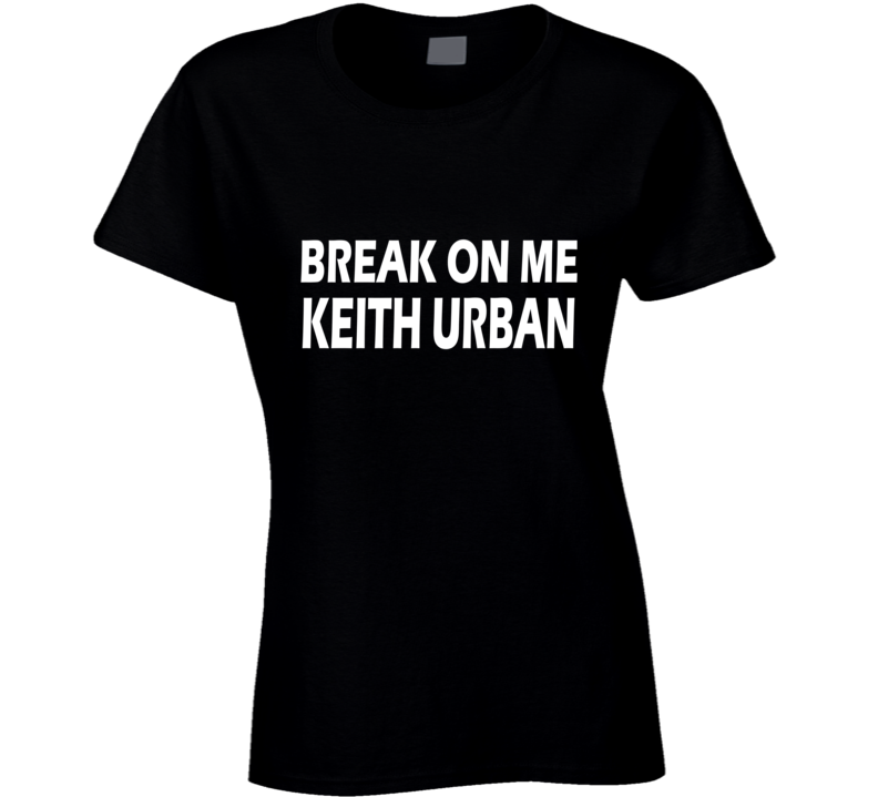 Break On Me Keith Urban T Shirt - Ladies Fitted