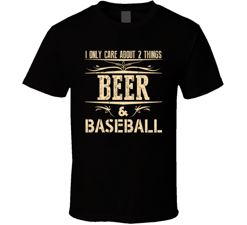 I Only Care About 2 Things Beer & Baseball T Shirt - Unisex Fit