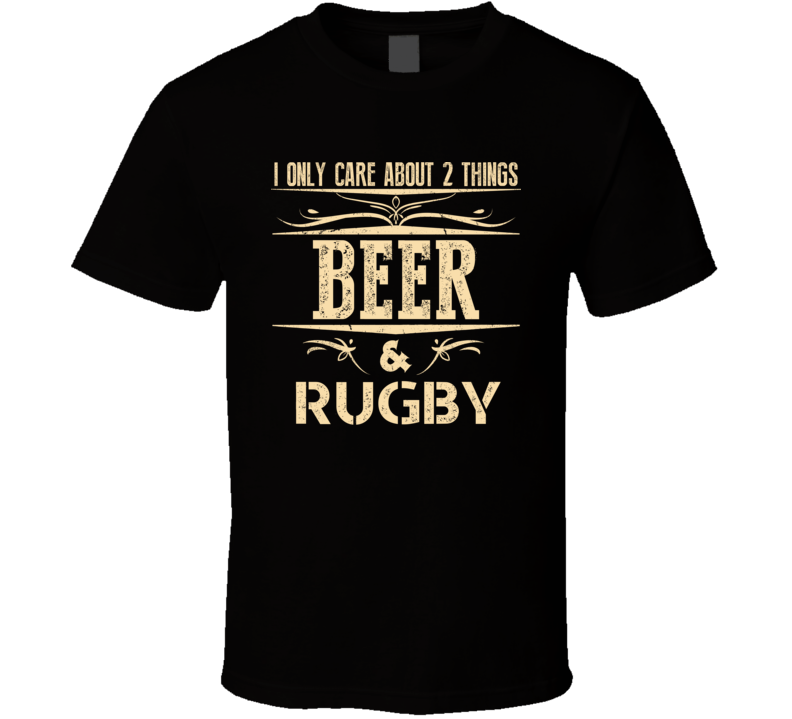 I Only Care About 2 Things Beer & Rugby T Shirt - Unisex Fit