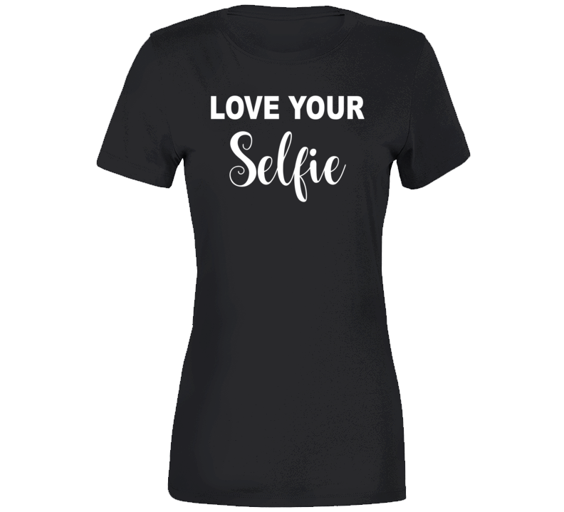Love Your Selfie Shirt, Love Your Selfie Shirt, Love Your Selfie T Shirt, Women's T Shirts,
