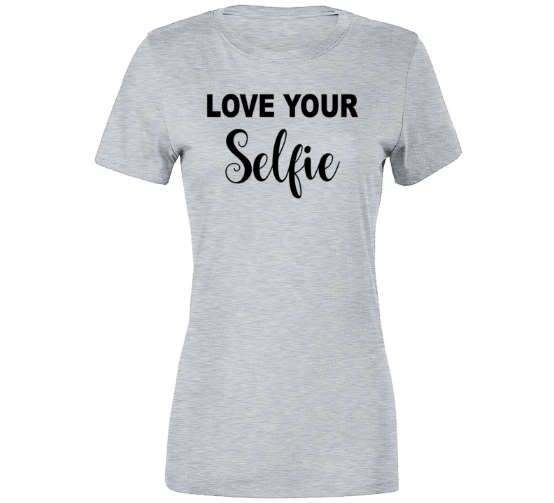 Love Your Selfie T Shirt, Love Your Selfie Shirt, Women's T Shirts, Women's Inspirational T Shirts