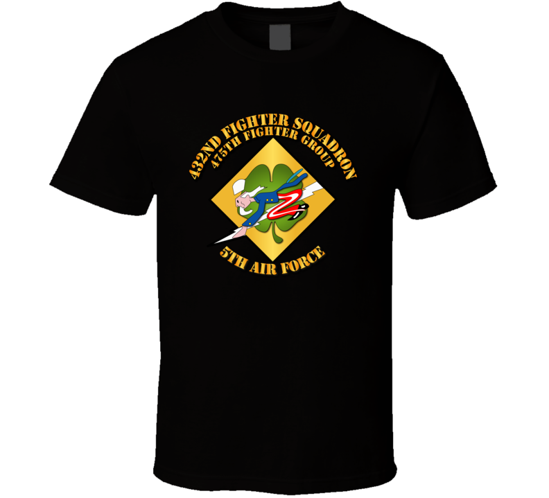 5th Af - 475th Fg - 432nd Fighter Squadron W Txt T Shirt