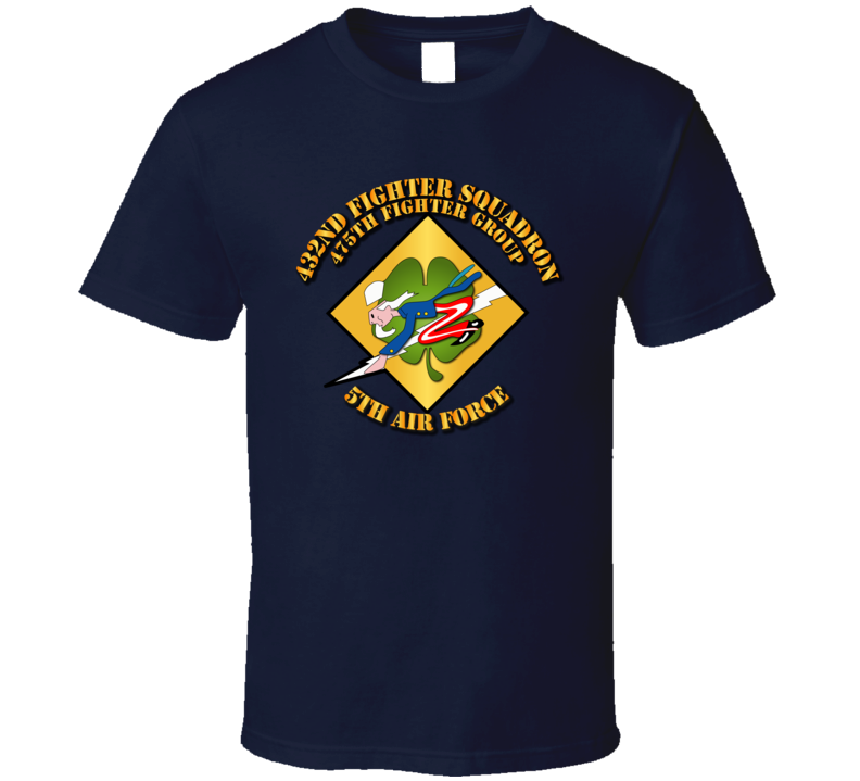 5th Af - 475th Fg - 432nd Fighter Squadron W Txt T Shirt
