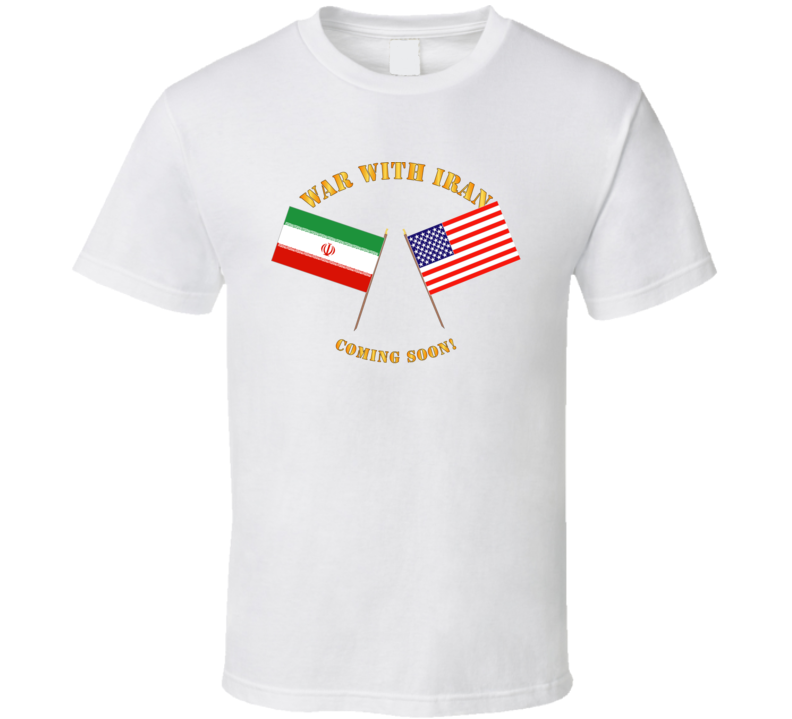 Govt - War With Iran - Coming Soon T Shirt