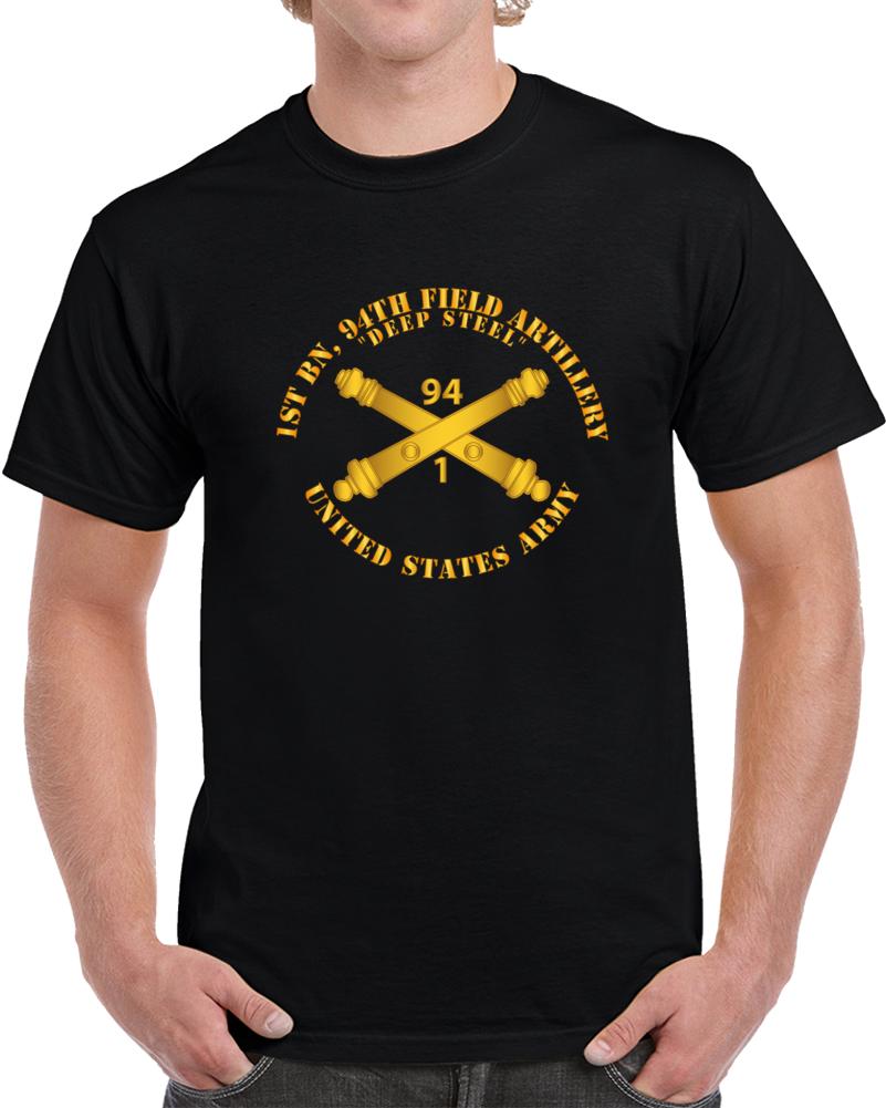 Army - 1st Bn, 94th Field Artillery Regiment - Deep Steel W Arty Branch T Shirt