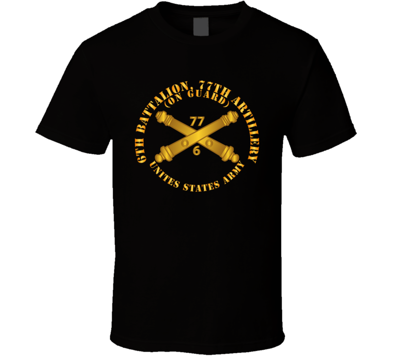 Army - 6th Bn 77th Artillery - On Guard - Us Army  W Dui W Branch T Shirt