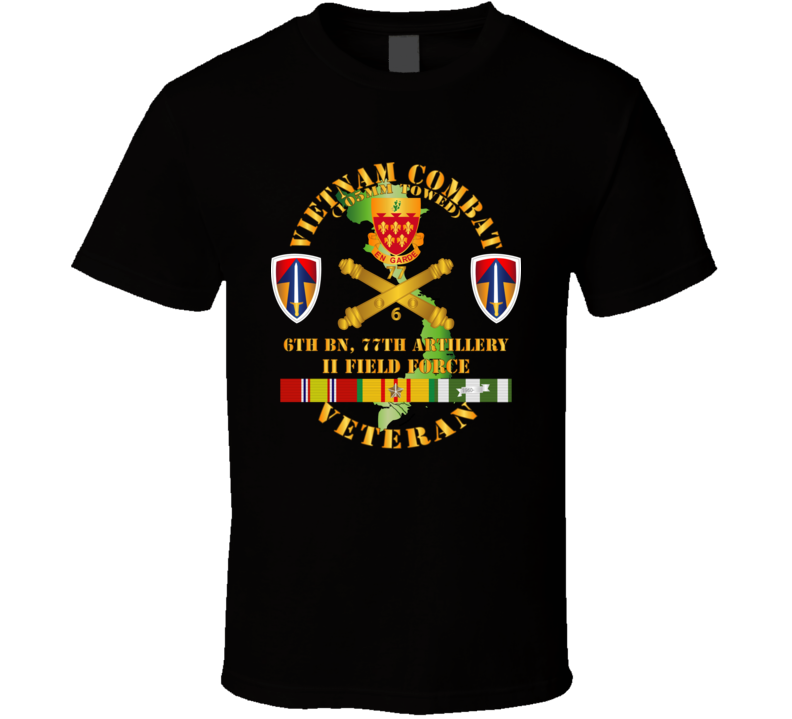 Army - Vietnam Combat Veteran W 6th Bn 77th Artillery Dui - Ii Field Force W Vn Svc T Shirt